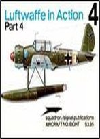 Luftwaffe In Action Part 4 - Aircraft No. Eight (Squadron/Signal Publications 1008)