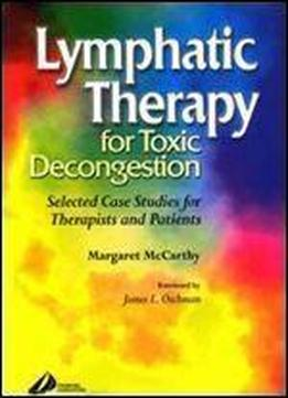 Lymphatic Therapy For Toxic Decongestion: Selected Case Studies For Therapists And Patients