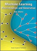 Machine Learning: Discriminative And Generative (The Springer International Series In Engineering And Computer Science)