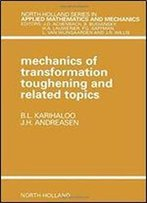 Mechanics Of Transformation Toughening And Related Topics (North-Holland Series In Applied Mathematics And Mechanics)