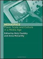 Mediaspace: Place, Scale And Culture In A Media Age