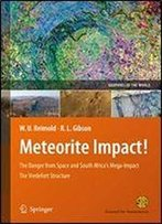 Meteorite Impact!: The Danger From Space And South Africa's Mega-Impact The Vredefort Structure (Geoparks Of The World)