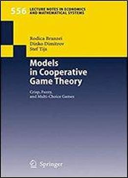 Models In Cooperative Game Theory: Crisp, Fuzzy, And Multi-choice Games (lecture Notes In Economics And Mathematical Systems)