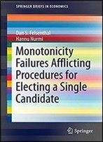 Monotonicity Failures Afflicting Procedures For Electing A Single Candidate (Springerbriefs In Economics)