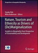 Nature, Tourism And Ethnicity As Drivers Of (De)Marginalization: Insights To Marginality From Perspective Of Sustainability And Development (Perspectives On Geographical Marginality)