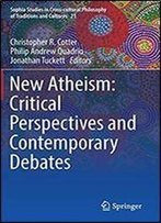New Atheism: Critical Perspectives And Contemporary Debates (Sophia Studies In Cross-Cultural Philosophy Of Traditions And Cultures)