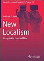 New Localism: Living In The Here And Now (Numanities - Arts And Humanities In Progress)