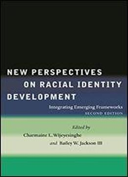 New Perspectives On Racial Identity Development: Integrating Emerging Frameworks