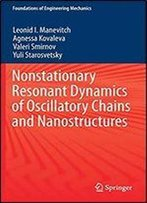 Nonstationary Resonant Dynamics Of Oscillatory Chains And Nanostructures (Foundations Of Engineering Mechanics)