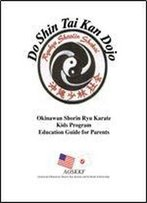 Okinawan Shorin Ryu Karate Kids Program: Education Guide For Parents