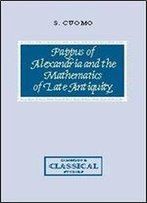 Pappus Of Alexandria And The Mathematics Of Late Antiquity