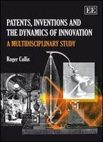 Patents, Inventions And The Dynamics Of Innovation: A Multidisciplinary Study