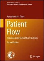 Patient Flow: Reducing Delay In Healthcare Delivery (International Series In Operations Research & Management Science Book 206)