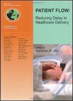 Patient Flow: Reducing Delay In Healthcare Delivery (International Series In Operations Research & Management Science)