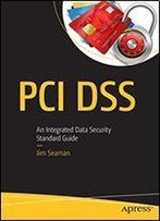 Pci Dss: An Integrated Data Security Standard Guide