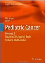 Pediatric Cancer, Volume 2: Teratoid/Rhabdoid, Brain Tumors, And Glioma