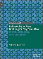 Philosophy In Stan Brakhage's Dog Star Man: World, Metaphor, Interpretation