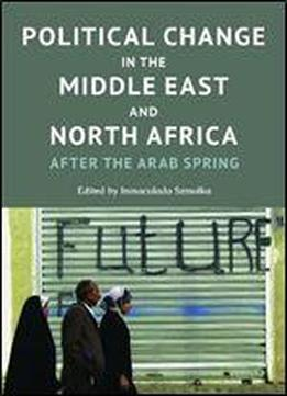 Political Change In The Middle East And North Africa: After The Arab Spring