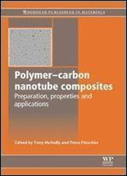 Polymer-carbon Nanotube Composites: Preparation, Properties And Applications (woodhead Publishing Series In Composites Science And Engineering)