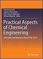 Practical Aspects Of Chemical Engineering: Selected Contributions From Paic 2019