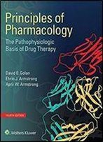Principles Of Pharmacology: The Pathophysiologic Basis Of Drug Therapy (4th Edition)