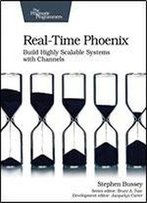 Real-Time Phoenix: Build Highly Scalable Systems With Channels