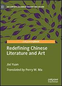 Redefining Chinese Literature And Art (key Concepts In Chinese Thought And Culture)