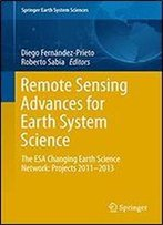 Remote Sensing Advances For Earth System Science: The Esa Changing Earth Science Network: Projects 2011-2013 (Springer Earth System Sciences)