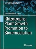 Rhizotrophs: Plant Growth Promotion To Bioremediation (Microorganisms For Sustainability)