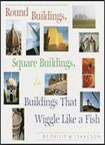Round Buildings, Square Buildings And Buildings That Wriggle Like A Fish (A Borzoi Book)