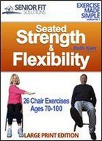 Seated Strength & Flexibility: Exercise For Seniors 70-100 Years Old