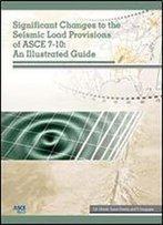 Significant Changes To The Seismic Load Provisions Of Asce 7-10: An Illustrated Guide