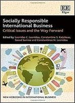 Socially Responsible International Business: Critical Issues And The Way Forward
