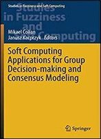 Soft Computing Applications For Group Decision-Making And Consensus Modeling (Studies In Fuzziness And Soft Computing)