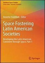 Space Fostering Latin American Societies: Developing The Latin American Continent Through Space , Part 1