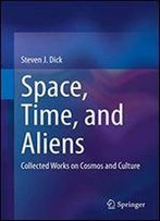 Space, Time, And Aliens: Collected Works On Cosmos And Culture