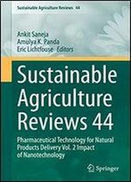 Sustainable Agriculture Reviews 44: Pharmaceutical Technology For Natural Products Delivery Vol. 2 Impact Of Nanotechnology