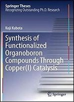 Synthesis Of Functionalized Organoboron Compounds Through Copper(I) Catalysis (Springer Theses)
