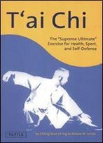 T'Ai Chi: The 'Supreme Ultimate' Exercise For Health, Sport, And Self-Defense