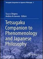 Tetsugaku Companion To Phenomenology And Japanese Philosophy