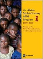 The Africa Multi-Country Aids Program 2000-2006: Results Of The World Bank's Response To A Development Crisis