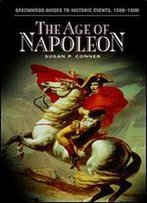 The Age Of Napoleon (Greenwood Guides To Historic Events 1500-1900)