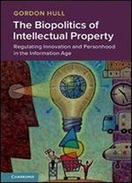 The Biopolitics Of Intellectual Property: Regulating Innovation And Personhood In The Information Age