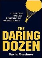 The Daring Dozen: 12 Special Forces Legends Of World War Ii (General Military)