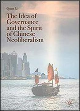 The Idea Of Governance And The Spirit Of Chinese Neoliberalism (governing China In The 21st Century)