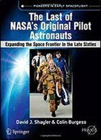 The Last Of Nasa's Original Pilot Astronauts: Expanding The Space Frontier In The Late Sixties (Springer Praxis Books)