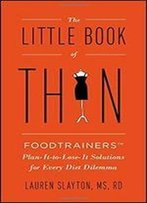 The Little Book Of Thin: Foodtrainers Plan-It-To-Lose-It Solutions For Every Diet Dilema
