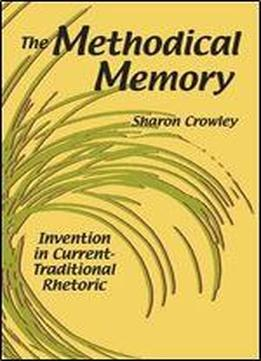 The Methodical Memory: Invention In Current-traditional Rhetoric