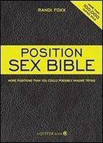 The Position Sex Bible: More Positions Than You Could Possibly Imagine Trying