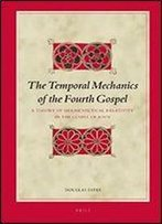 The Temporal Mechanics Of The Fourth Gospel: A Theory Of Hermeneutical Relativity In The Gospel Of John (Biblical Interpretation Series)